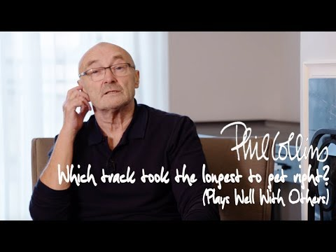 Phil Collins - Which track took the longest to get right? (Plays Well With Others)