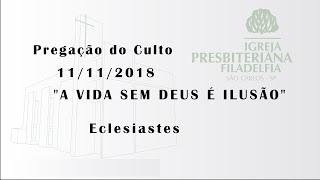 pregação 11/11/2018 (A vida sem Deus é ilusão)