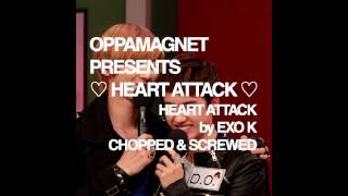 HEART ATTACK by EXO-K - ♡ HEART ATTACK ♡ REMIX (CHOPPED & SCREWED) BY OPPA_MAGNET