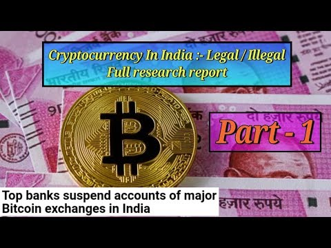 Top Indian Banks Suspend accounts of major Bitcoin Exchanges | Legal/Illegal Part 1
