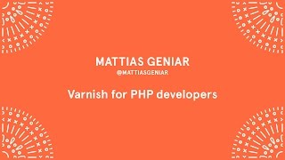 Mattias Geniar - Varnish for PHP developers - Laracon EU 2016