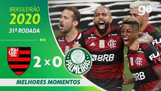 FLAMENGO 2 X 0 PALMEIRAS | MELHORES MOMENTOS | 31ª RODADA BRASILEIRÃO 2020 | ge.globo
