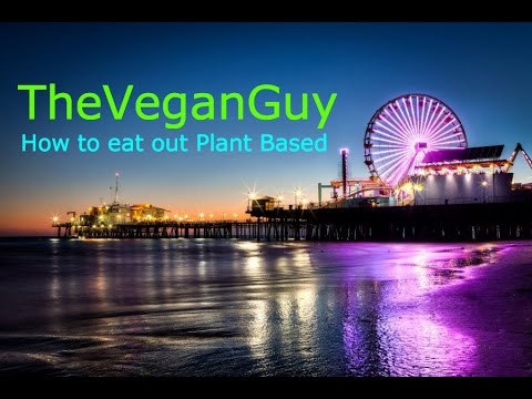 TheVeganGuy - How to dine out Plant Based!