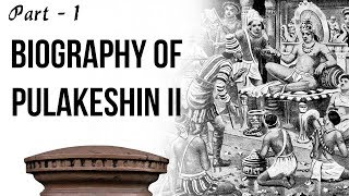 Biography of Pulakeshin II, Life & career of one of the Greatest King of Chalukya Dynasty, Part 1