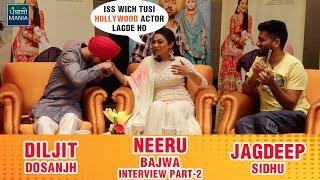 Diljit Dosanjh Wants To Go To Hollywood Now! | Diljit, Neeru Bajwa, Jagdeep Sidhu Interview | Part 2