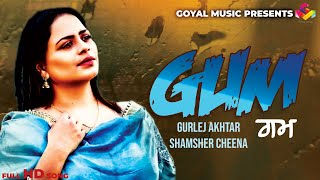 Shamsher Cheena - Gurlej Akhtar - Gum - Goyal Music