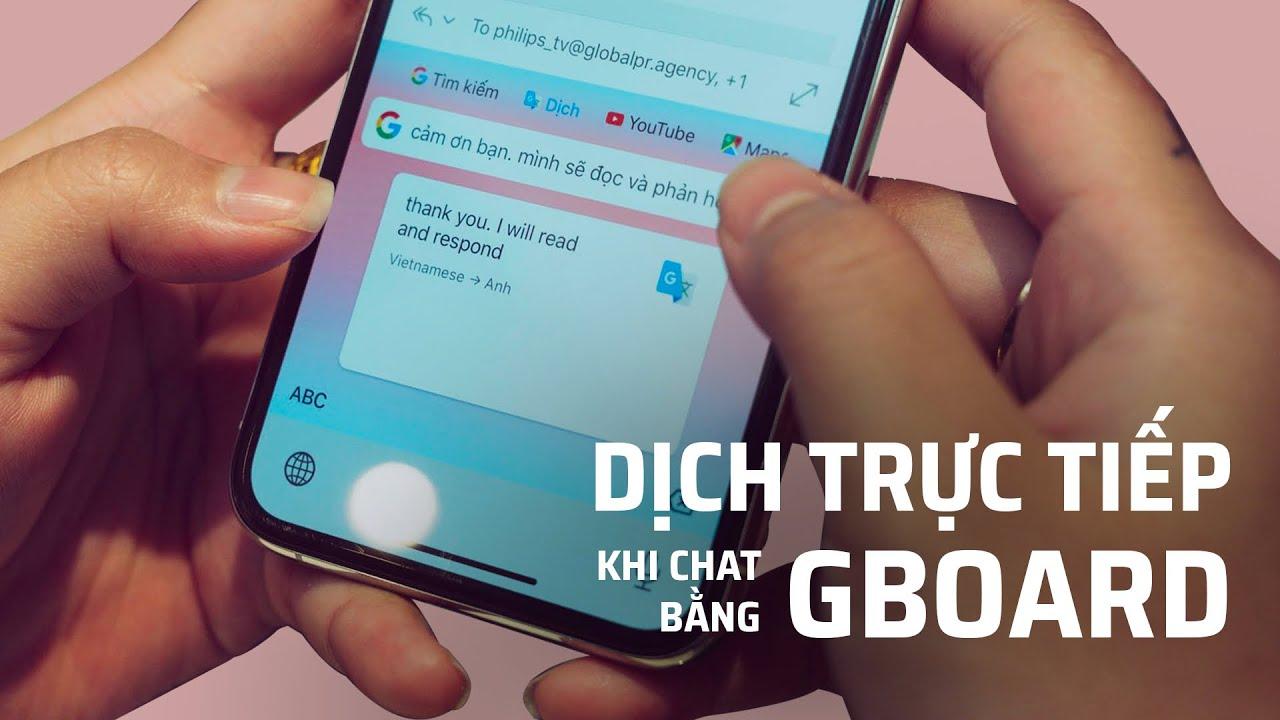 Dịch trực tiếp khi chat bằng Gboard với iPhone
