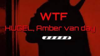 WTF - HUGEL fet Amber Van Day | Vietsub ( Tik Tok)