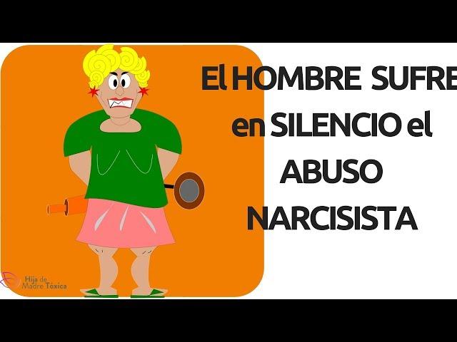 El HOMBRE  sufre en silencio el Abuso Narcisista
