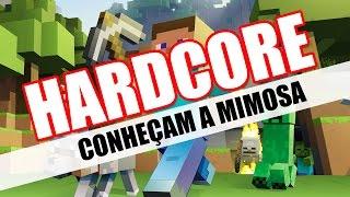 Minecraft HARDCORE - CONHEÇAM A MIMOSA #9