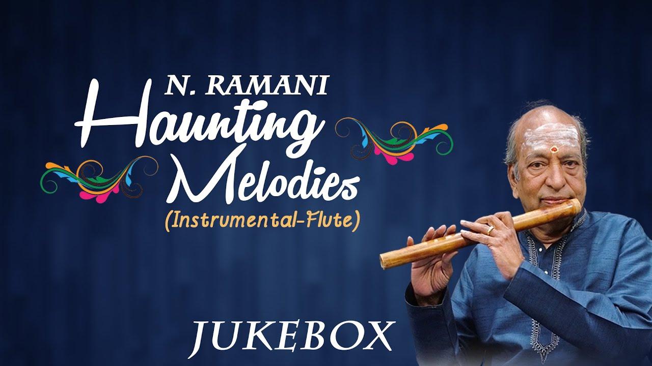 Haunting Melodies || N Ramani || Carnatic Classical Instrumental Flute  Songs jukebox
