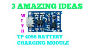 3 AMAZING IDEAS  WITH  TP-4056 MODULE.