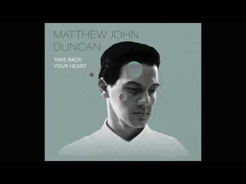Matthew John Duncan – Take Back Your Heart
