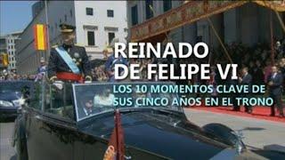 Los 10 momentos clave del reinado de Felipe VI