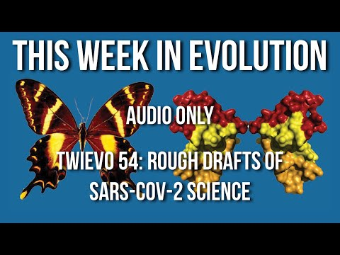 TWiEVO 54: Rough drafts of SARS-CoV-2 science