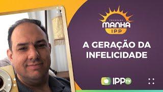 A Geração Da Infelicidade   AO VIVO   Manhã IPP   IPPTV   Rev. João Artur