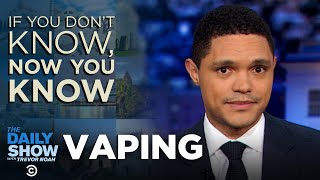If You Dont Know Now You Know Vaping  The Daily Show