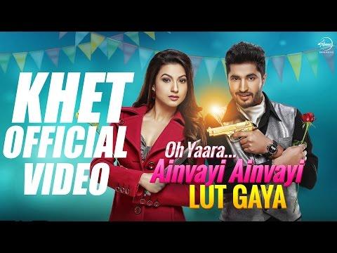 Khet Full Video | Oh Yaara Ainvayi Ainvayi Lut Gaya | Jassi Gill | Gauhar Khan | Neha Kakkar
