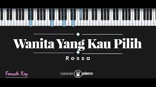 Wanita Yang Kau Pilih - Rossa (KARAOKE PIANO - FEMALE KEY)