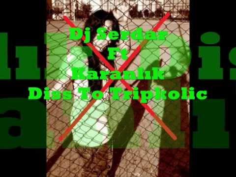 Dj Serdar Ft Karanlık - Diss To Tripkolic