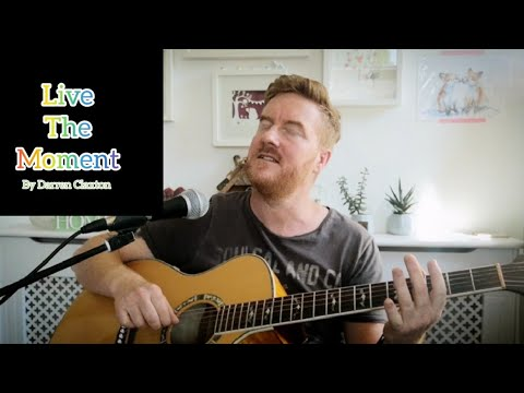 Live The Moment // Original Song by Darren Claxton