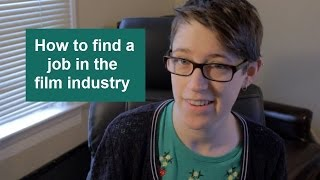 How To Find A Job In The Film Industry (TBT - Advice Week) - Margaret