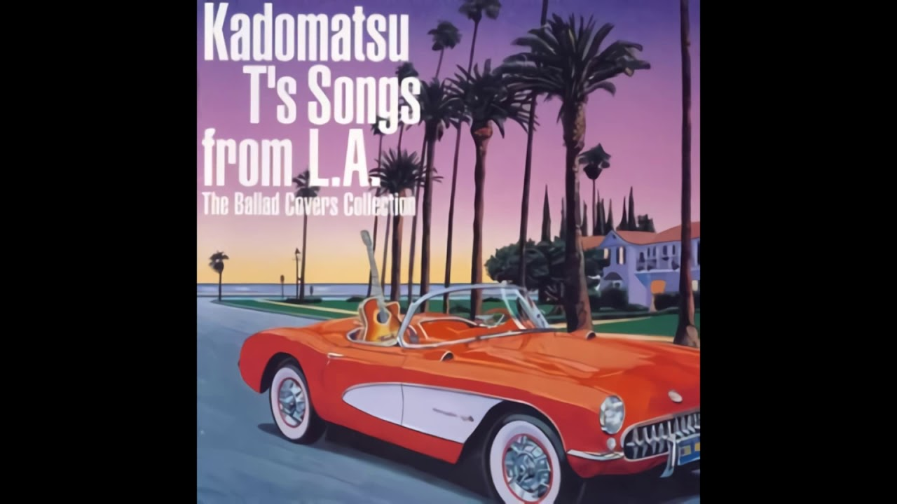 Kadomatsu T's Songs from L.A. — The Ballad Covers Collection (2004) Full Album