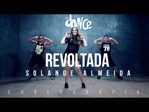 Revoltada - Solange Almeida - Coreografia   FitDance TV