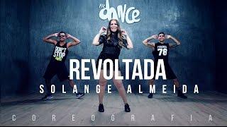 Revoltada - Solange Almeida - Coreografia | FitDance TV