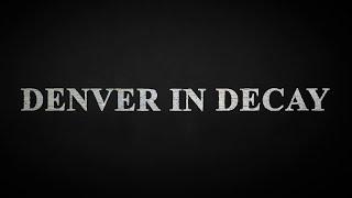 DENVER IN DECAY / DOCUMENTARY FILM 4K