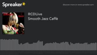 Smooth Jazz Caffè (part 2 di 5)