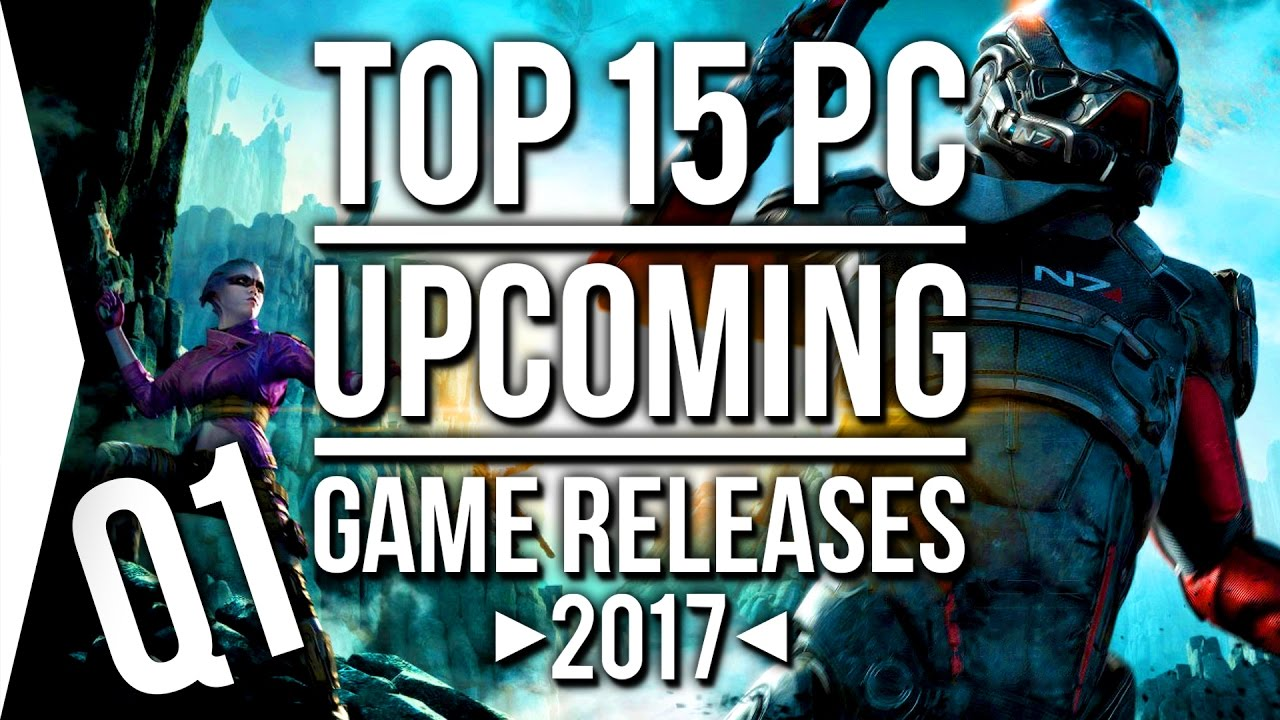 Top 15 Upcoming PC Game Releases! [Q1 2017] - January to March - YouTube