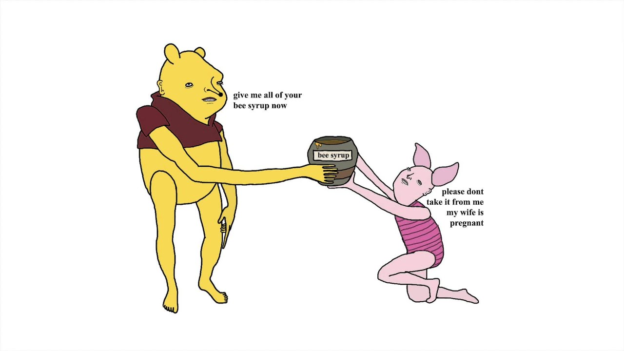 """Reminds me of this Creepy Winnie The Pooh picture.  """"Give me all your bee syrup now!"""""""