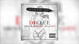 "FRENCH MONTANA & YO GOTTI FT.  DJ CLUE ""CLEAN UP"""