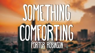 Porter Robinson - Something Comforting (Lyrics)