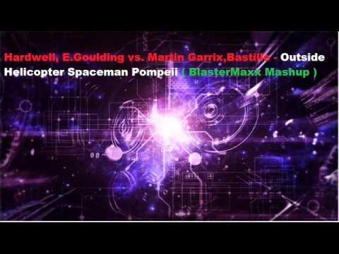 Hardwell,E Goulding vs Martin Garrix,Bastille-Outside Helicopter Spaceman Pompeii