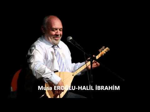 Musa EROĞLU-HALİL İBRAHİM