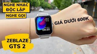 (GIVEAWAY) Review Zeblaze GTS 2 : Nghe Nhạc , Nghe Gọi | SmartWatch Giá Rẻ Dưới 600k !!!
