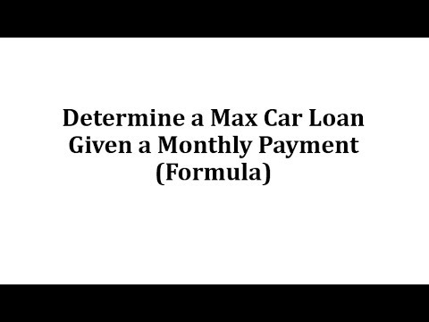 Determine a Max Car Loan Given a Monthly Payment (Formula) - YouTube