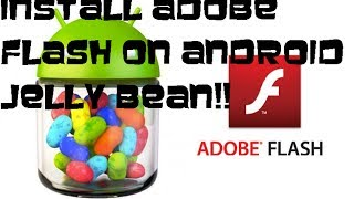 How to install Adobe Flash Player on Android Jelly Bean
