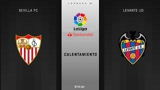 Calentamiento Sevilla Fc vs Levante UD