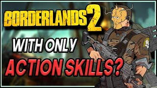 Can You Beat Borderlands 2 With ONLY Action Skills?