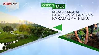 Green Talk | Membangun Indonesia Dengan Paradigma Hijau