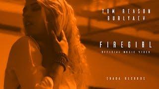 Tom Reason & Burlyaev - FireGirl (Official Music Video)