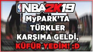 NBA 2K19 MyPARK'TA TÜRKLER KARŞIMA GELDİ! KÜFÜR YEDİK! :D MyPARK Eğlenceli Anlar