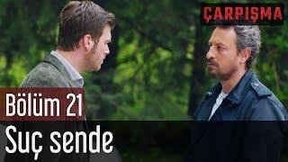 Çarpışma 21. Bölüm - Suç Sende
