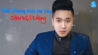 Phải Chăng Anh Đã Yêu (Remix) - Châu Khải Phong (Audio Official)