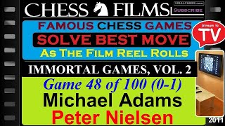 Chess: Immortal Games, Vol. 2 (#48 of 100): Michael Adams vs. Peter Nielsen