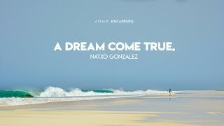 A DREAM COME TRUE · NATXO GONZALEZ