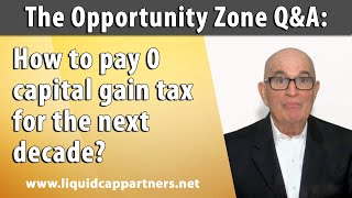 Opportunity Zone Q&A 1: How to pay 0 capital gain tax for the next decade?